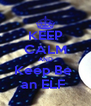 KEEP CALM AND Keep Be  an ELF  - Personalised Poster A4 size