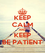 KEEP CALM AND KEEP BE PATIENT - Personalised Poster A4 size