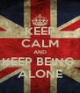 KEEP CALM AND KEEP BEING  ALONE - Personalised Poster A4 size