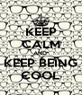 KEEP CALM AND  KEEP BEING COOL - Personalised Poster A4 size