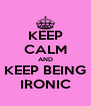 KEEP CALM AND KEEP BEING IRONIC - Personalised Poster A4 size