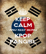 KEEP CALM AND KEEP BEING KPOP FANGIRL - Personalised Poster A4 size