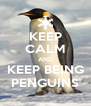 KEEP CALM AND KEEP BEING PENGUINS - Personalised Poster A4 size