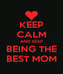 KEEP CALM AND KEEP BEING THE BEST MOM - Personalised Poster A4 size