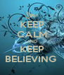 KEEP CALM AND KEEP BELIEVING  - Personalised Poster A4 size