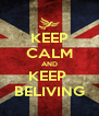 KEEP CALM AND KEEP  BELIVING - Personalised Poster A4 size