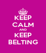KEEP CALM AND KEEP BELTING - Personalised Poster A4 size