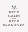 KEEP CALM AND KEEP BLASTING! - Personalised Poster A4 size