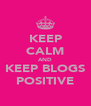 KEEP CALM AND KEEP BLOGS POSITIVE - Personalised Poster A4 size