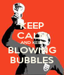 KEEP CALM AND KEEP BLOWING BUBBLES - Personalised Poster A4 size