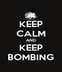 KEEP CALM AND KEEP BOMBING - Personalised Poster A4 size