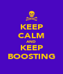 KEEP CALM AND KEEP BOOSTING - Personalised Poster A4 size