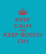 KEEP CALM AND KEEP BOSS'N ON - Personalised Poster A4 size