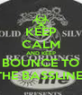 KEEP CALM AND KEEP BOUNCE TO THE BASSLINE  - Personalised Poster A4 size