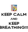 KEEP CALM AND KEEP BREATHING!!! - Personalised Poster A4 size