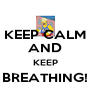 KEEP CALM AND KEEP BREATHING!  - Personalised Poster A4 size