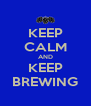 KEEP CALM AND KEEP BREWING - Personalised Poster A4 size