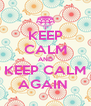 KEEP CALM AND KEEP CALM AGAIN  - Personalised Poster A4 size