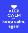 KEEP CALM AND keep calm, again - Personalised Poster A4 size