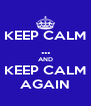 KEEP CALM ... AND KEEP CALM AGAIN - Personalised Poster A4 size