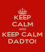 KEEP CALM AND KEEP CALM DADTO! - Personalised Poster A4 size