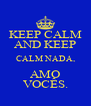 KEEP CALM AND KEEP CALM NADA, AMO VOCÊS. - Personalised Poster A4 size