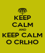 KEEP CALM AND KEEP CALM O CRLHO - Personalised Poster A4 size