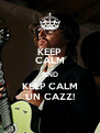 KEEP CALM AND KEEP CALM UN CAZZ! - Personalised Poster A4 size