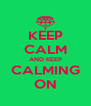 KEEP CALM AND KEEP CALMING ON - Personalised Poster A4 size