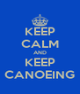 KEEP CALM AND KEEP CANOEING - Personalised Poster A4 size