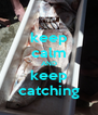 keep calm AND keep catching - Personalised Poster A4 size
