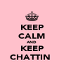 KEEP CALM AND KEEP CHATTIN  - Personalised Poster A4 size
