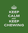 KEEP CALM AND KEEP CHEWING - Personalised Poster A4 size