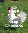 KEEP CALM AND Keep  Chickens - Personalised Poster A4 size
