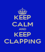 KEEP CALM AND KEEP CLAPPING - Personalised Poster A4 size