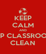 KEEP CALM AND KEEP CLASSROOMS  CLEAN - Personalised Poster A4 size