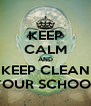 KEEP CALM AND KEEP CLEAN YOUR SCHOOL - Personalised Poster A4 size