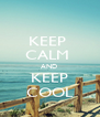 KEEP  CALM  AND  KEEP COOL - Personalised Poster A4 size