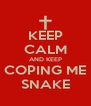 KEEP CALM AND KEEP COPING ME SNAKE - Personalised Poster A4 size