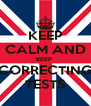 KEEP CALM AND KEEP  CORRECTING TESTS - Personalised Poster A4 size