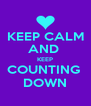 KEEP CALM AND  KEEP COUNTING  DOWN - Personalised Poster A4 size