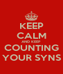 KEEP CALM AND KEEP COUNTING YOUR SYNS - Personalised Poster A4 size