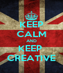 KEEP CALM AND KEEP  CREATIVE - Personalised Poster A4 size