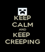 KEEP CALM AND KEEP  CREEPING - Personalised Poster A4 size