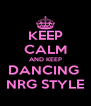 KEEP CALM AND KEEP DANCING  NRG STYLE - Personalised Poster A4 size