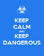 KEEP CALM AND KEEP DANGEROUS - Personalised Poster A4 size