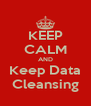 KEEP CALM AND Keep Data Cleansing - Personalised Poster A4 size