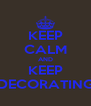 KEEP CALM AND KEEP DECORATING - Personalised Poster A4 size