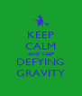 KEEP CALM AND KEEP DEFYING GRAVITY - Personalised Poster A4 size