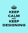 KEEP CALM AND KEEP DESIGNING - Personalised Poster A4 size